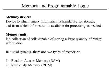 Memory and Programmable Logic Memory device: Device to which binary information is transferred for storage, and from which information is available for.