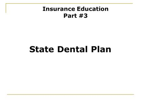 State Dental Plan Insurance Education Part #3. Features Self-insured plan Free to choose dentist - no network No pre-existing condition BlueCross BlueShield.