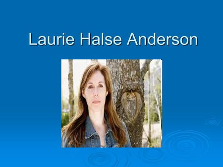 Laurie Halse Anderson. Life  Born October 23, 1961 in Potsdam NY  Father was a Methodist minister who wrote poetry and as a girl, Anderson loved playing.