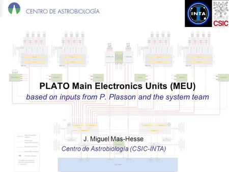 PLATO Main Electronics Units (MEU) based on inputs from P. Plasson and the system team J. Miguel Mas-Hesse Centro de Astrobiología (CSIC-INTA)