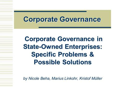 Corporate Governance Corporate Governance in State-Owned Enterprises: Specific Problems & Possible Solutions Corporate Governance in State-Owned Enterprises: