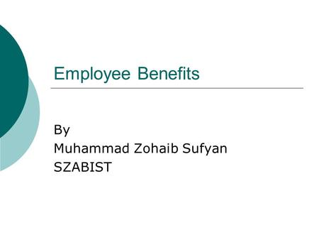 Employee Benefits By Muhammad Zohaib Sufyan SZABIST.