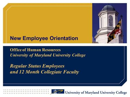 New Employee Orientation Office of Human Resources University of Maryland University College Regular Status Employees and 12 Month Collegiate Faculty.