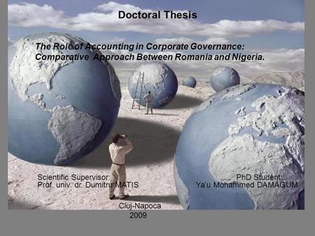 The Role <strong>of</strong> Accounting in Corporate Governance: Comparative Approach Between Romania and Nigeria. Doctoral Thesis Scientific Supervisor: Prof. univ. dr.