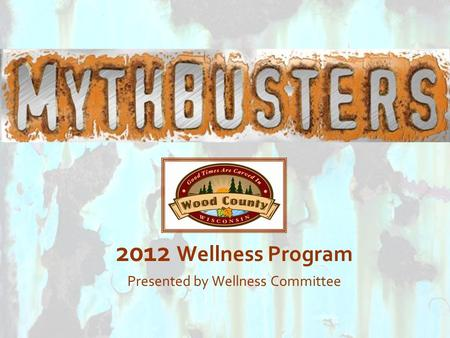2012 Wellness Program Presented by Wellness Committee.