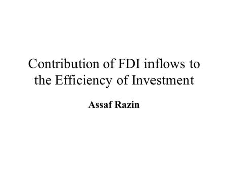 Contribution of FDI inflows to the Efficiency of Investment Assaf Razin.
