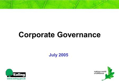 Corporate Governance July 2005. Corporate Governance What is corporate governance Why is it important Who is responsible.