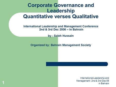 International Leadership and Management - 2nd & 3rd Dec 06 in Bahrain 1 Corporate Governance and Leadership Quantitative verses Qualitative International.