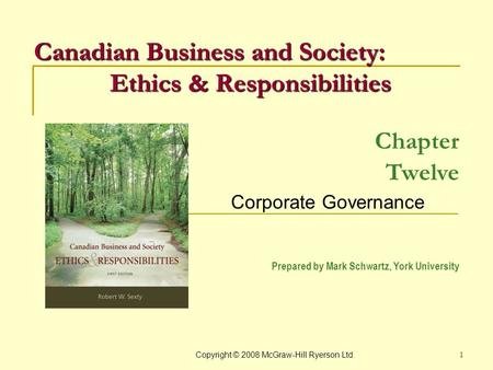 Copyright © 2008 McGraw-Hill Ryerson Ltd. 1 Chapter Twelve Corporate Governance Prepared by Mark Schwartz, York University Canadian Business and Society:
