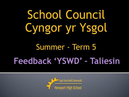 School Council Cyngor yr Ysgol Summer - Term 5. 2013 – 2014 Meeting 4 – Mrs Davies Thursday 22 nd May 2014.