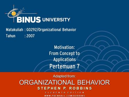 Motivation: From Concept to Applications Pertemuan 7 Matakuliah: G0292/Organizational Behavior Tahun: 2007 Adapted from: ORGANIZATIONAL BEHAVIOR S T E.