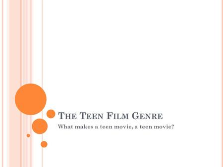 T HE T EEN F ILM G ENRE What makes a teen movie, a teen movie?
