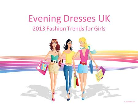 Evening Dresses UK 2013 Fashion Trends for Girls.