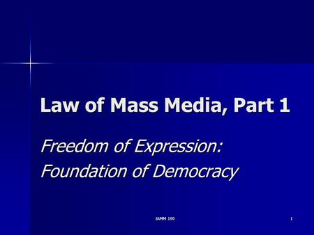 JAMM 1001 Law of Mass Media, Part 1 Freedom of Expression: Foundation of Democracy.
