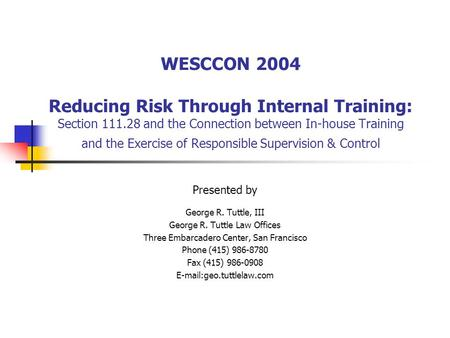 WESCCON 2004 Reducing Risk Through Internal Training: Section 111.28 and the Connection between In-house Training and the Exercise of Responsible Supervision.