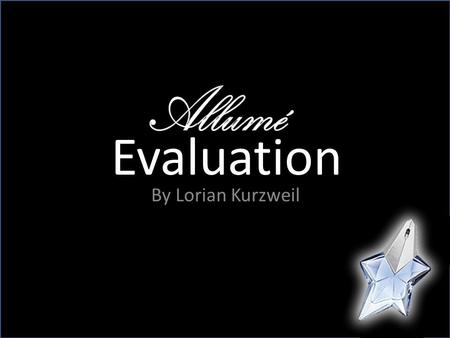 Evaluation By Lorian Kurzweil. Planning Our assignment was to create an advertising campaign for a new product with a brand name, two full page magazine.