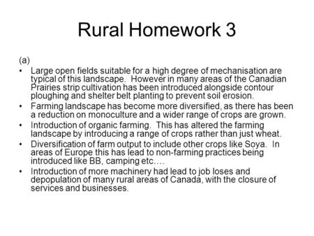 Rural Homework 3 (a) Large open fields suitable for a high degree of mechanisation are typical of this landscape. However in many areas of the Canadian.