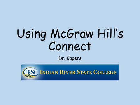 Using McGraw Hill's Connect Dr. Capers. You will need publisher code from your book (comes with purchased textbook) Click on link for your class to find.