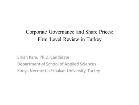 Erkan Kara, Ph.D. Candidate Department of School of Applied Sciences Konya Necmettin Erbakan University, Turkey Corporate Governance and Share Prices:
