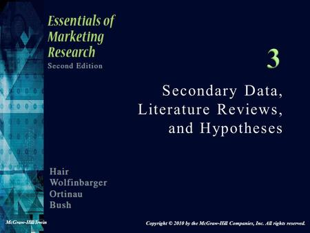 Secondary Data, Literature Reviews, and Hypotheses Copyright © 2010 by the McGraw-Hill Companies, Inc. All rights reserved. McGraw-Hill/Irwin.