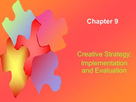 Chapter 9 Creative Strategy: Implementation and Evaluation.