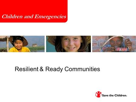Resilient & Ready Communities March 18, 2010 Children and Emergencies.