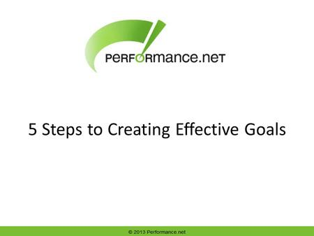 5 Steps to Creating Effective Goals. 2 Well-Defined Goals are Motivators Manager and employee have a: – Common purpose. – Common set of values. – Mutual.