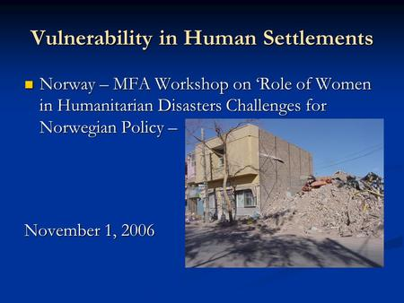 Vulnerability in Human Settlements Norway – MFA Workshop on 'Role of Women in Humanitarian Disasters Challenges for Norwegian Policy – Norway – MFA Workshop.