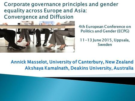Annick Masselot, University of Canterbury, New Zealand Akshaya Kamalnath, Deakins University, Australia Corporate governance principles and gender equality.