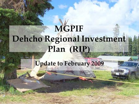 MGPIF Dehcho Regional Investment Plan (RIP) Update to February 2009.