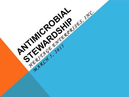 ANTIMICROBIAL STEWARDSHIP HERITAGE ENTERPRISES, INC. MARCH 5, 2015.