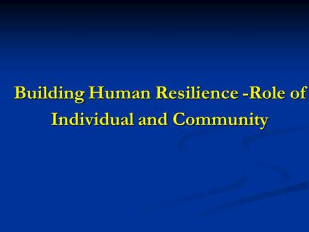 Building Human Resilience -Role of Individual and Community.