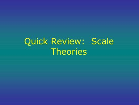 Quick Review: Scale Theories. Characteristic Scales: Example.