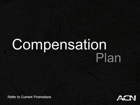 Compensation Plan Refer to Current Promotions. Learn it It will motivate you Teach it It will motivate your team.
