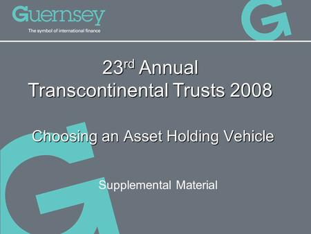 Choosing an Asset Holding Vehicle 23 rd Annual Transcontinental Trusts 2008 Supplemental Material.