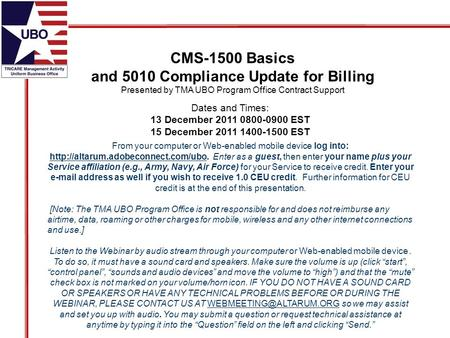 CMS-1500 Basics and 5010 Compliance Update for Billing Presented by TMA UBO Program Office Contract Support From your computer or Web-enabled mobile device.
