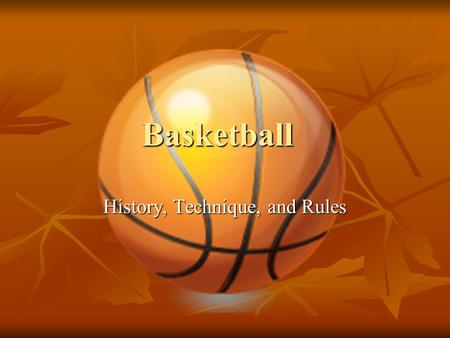 Basketball History, Technique, and Rules. Basketball History In 1891, Dr. James Naismith, a Canadian minister on the faculty of a college for YMCA professionals.
