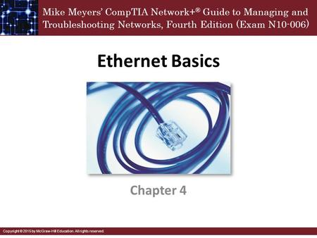 Mike Meyers' CompTIA <strong>Network</strong>+ ® Guide to Managing and Troubleshooting <strong>Networks</strong>, Fourth Edition (Exam N10-006 ) Copyright © 2015 by McGraw-Hill Education.