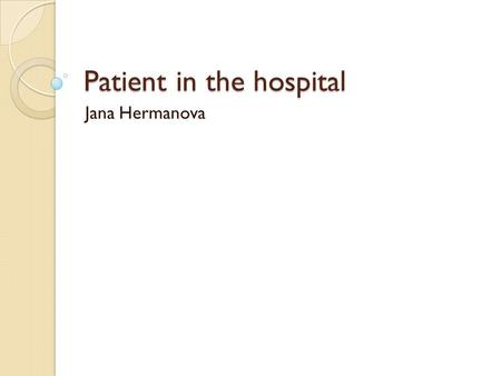Patient in the hospital Jana Hermanova. The admission Planned ◦ Elective Unplanned ◦ Acute ◦ Urgent.
