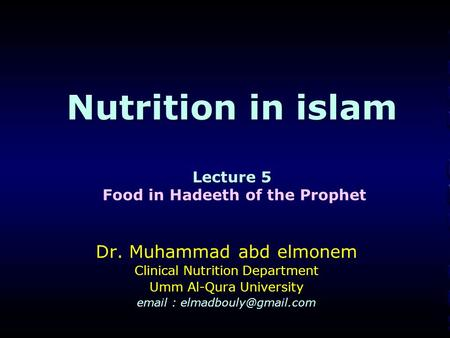 Nutrition in islam Lecture 5 Nutrition in islam Lecture 5 Food in Hadeeth of the Prophet Dr. Muhammad abd elmonem Clinical Nutrition Department Umm Al-Qura.