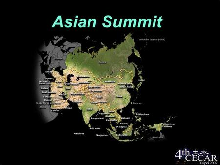 Asian Summit. The Fastest Economic Growth To deal with sustainable issues To enhance the spirit of the 4th CECAR: Working for Asian Sustainability.