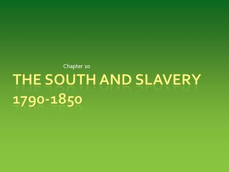 Chapter 10.  Eli Whitney – removed seeds from cotton  Made it profitable to grow short-staple cotton  Southerners pour into western Georgia, Alabama.