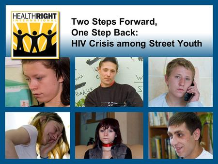 Two Steps Forward, One Step Back: HIV Crisis among Street Youth.
