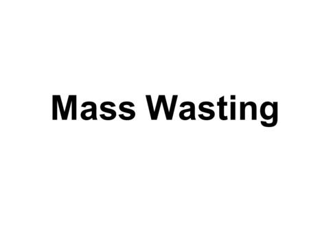 Mass Wasting. Mass wasting / slope failure / landslides refers to all downslope movement of rock, regolith, and soil under the direct influence of gravity.