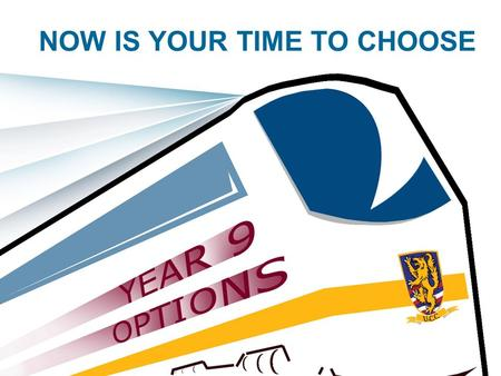 NOW IS YOUR TIME TO CHOOSE. The next stage in your journey through the KEY STAGES of your education!