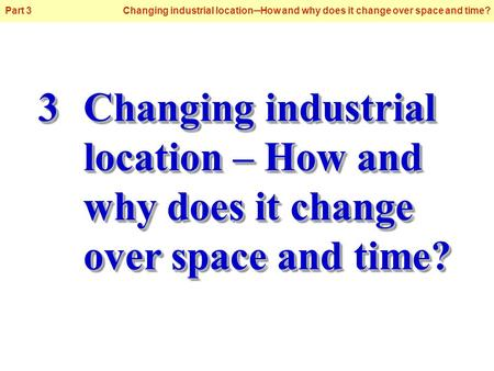 © Oxford University Press 2009 Part 3 Changing industrial location─How and why does it change over space and time? 3Changing industrial location – How.