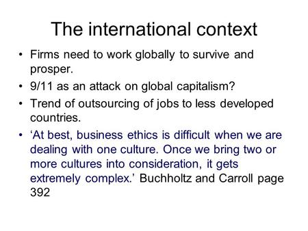 The international context Firms need to work globally to survive and prosper. 9/11 as an attack on global capitalism? Trend of outsourcing of jobs to less.