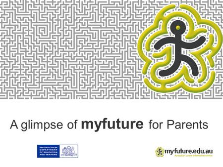 A glimpse of myfuture for Parents Introduction Career Management The world of work is increasingly more complex. Self managing learning over a lifetime.
