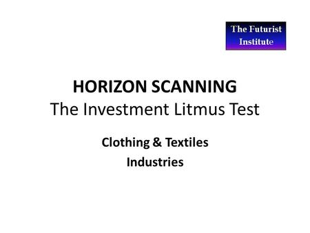 HORIZON SCANNING The Investment Litmus Test Clothing & Textiles Industries.