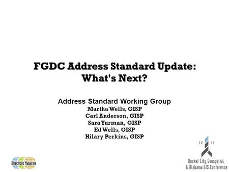 FGDC Address Standard Update: What's Next? Address Standard Working Group Martha Wells, GISP Carl Anderson, GISP Sara Yurman, GISP Ed Wells, GISP Hilary.